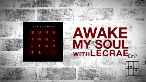 Chris Tomlin – Awake My Soul (with Lecrae) with Lyrics