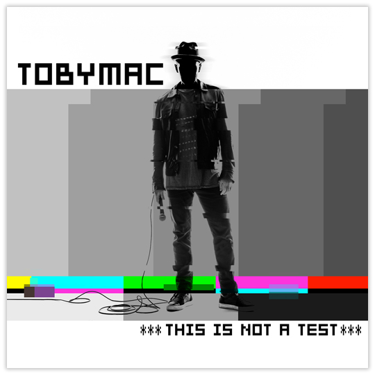***THIS IS NOT A TEST***  TOBYMAC New album – August 7