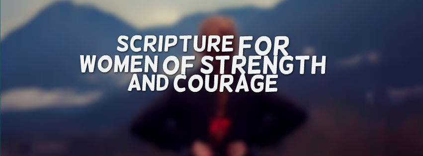 Scripture Verses for Women of STRENGTH and COURAGE